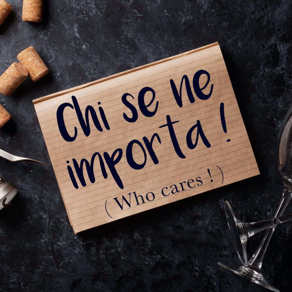 Italian Phrase of the Week: Chi se ne importa! (Who cares!)
