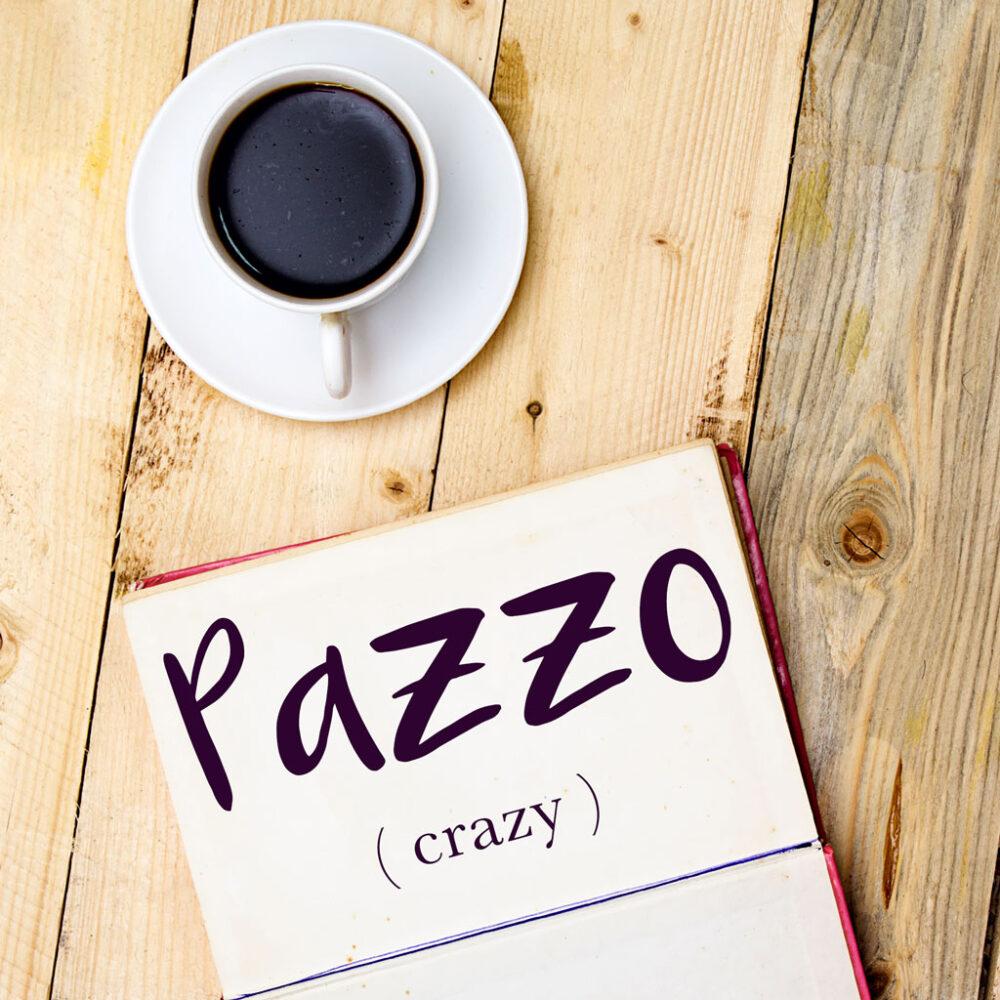 Italian Word of the Day: Pazzo (crazy)