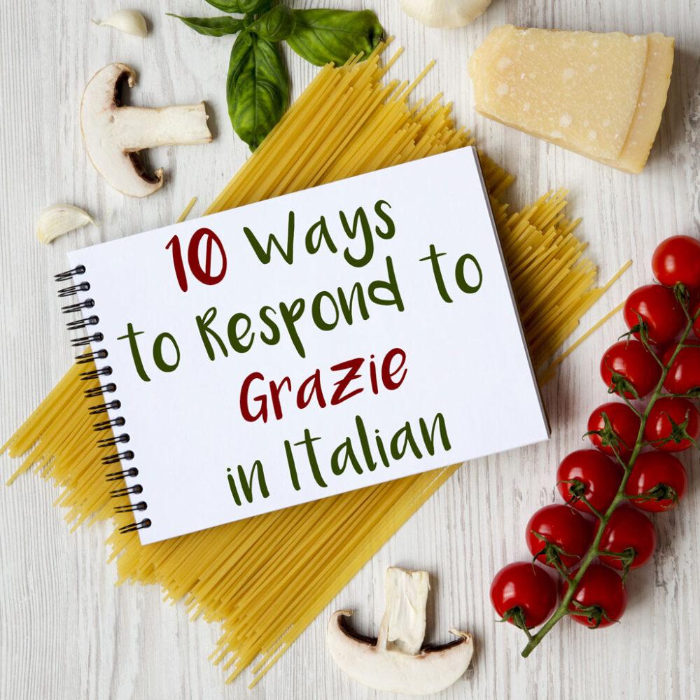"10 Ways to Respond to ""Grazie"" (Thank You) in Italian"