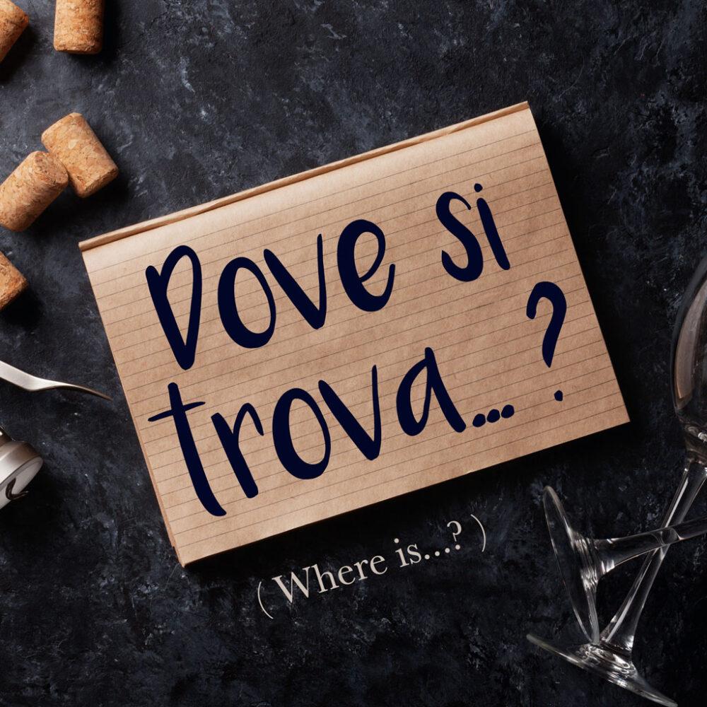 Italian Phrase of the Week: Dove si trova…? (Where is…?)