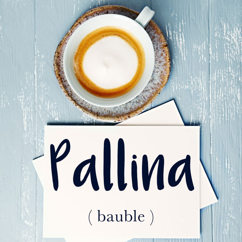 Italian Word of the Day: Pallina (bauble)