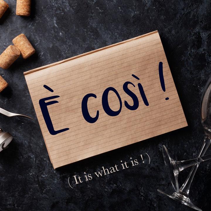 Italian Phrase of the Week: È così! (It is what it is!)