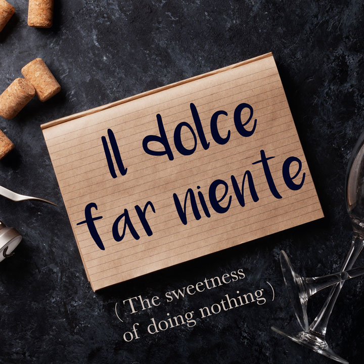 Italian Phrase Of The Week Il Dolce Far Niente The Sweetness Of Doing Nothing Daily Italian Words