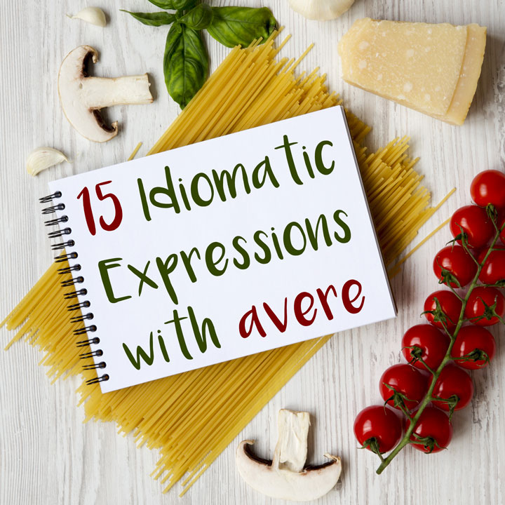 15 Italian Idiomatic Expressions with 'Avere' (to have)