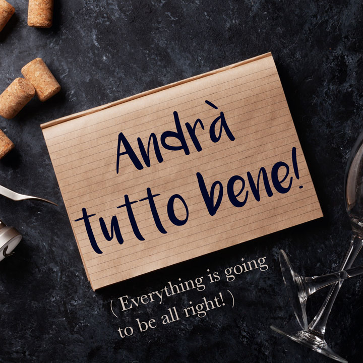 Italian Phrase of the Week: Andrà tutto bene! (Everything is going to be all right!)