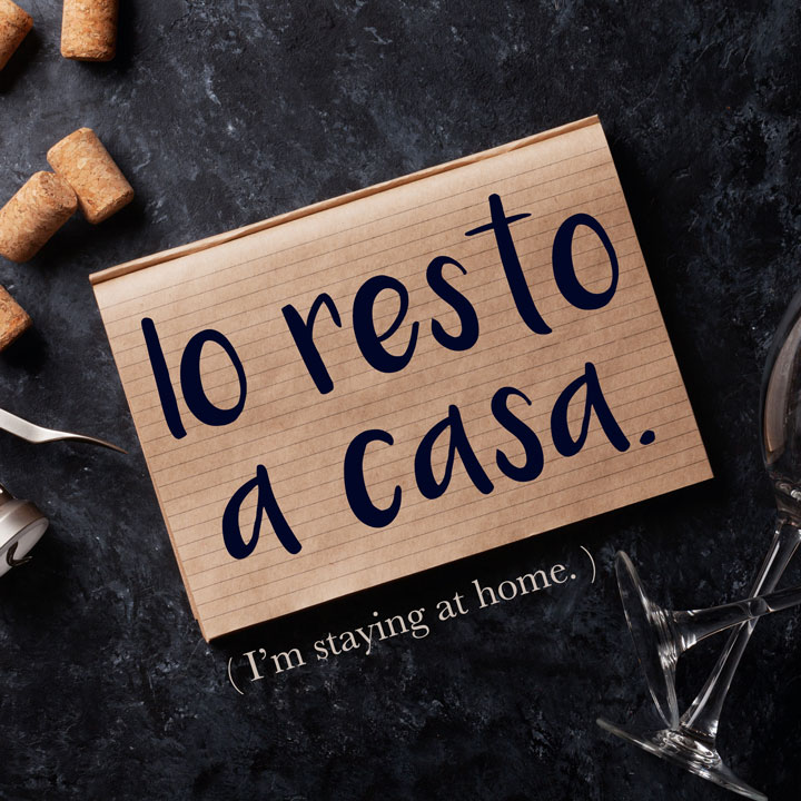Italian Phrase of the Week: Io resto a casa. (I'm staying at home.)