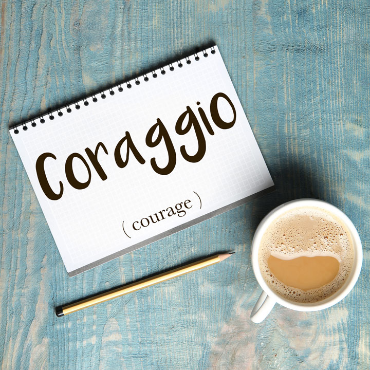 Italian Word of the Day: Coraggio (courage)