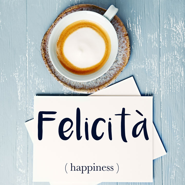Italian Word of the Day: Felicità (happiness)