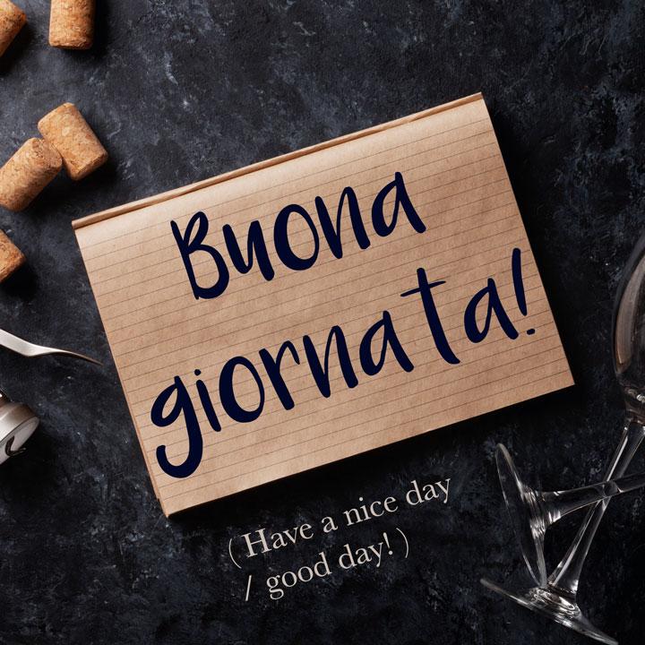 Italian Phrase: Buona giornata! (Have a nice day / good day!)