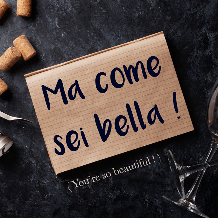 Italian Phrase: Ma come sei bella! (You're so beautiful!)