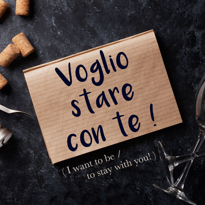 Italian Phrase: Voglio stare con te! (I want to be / to stay with you!)