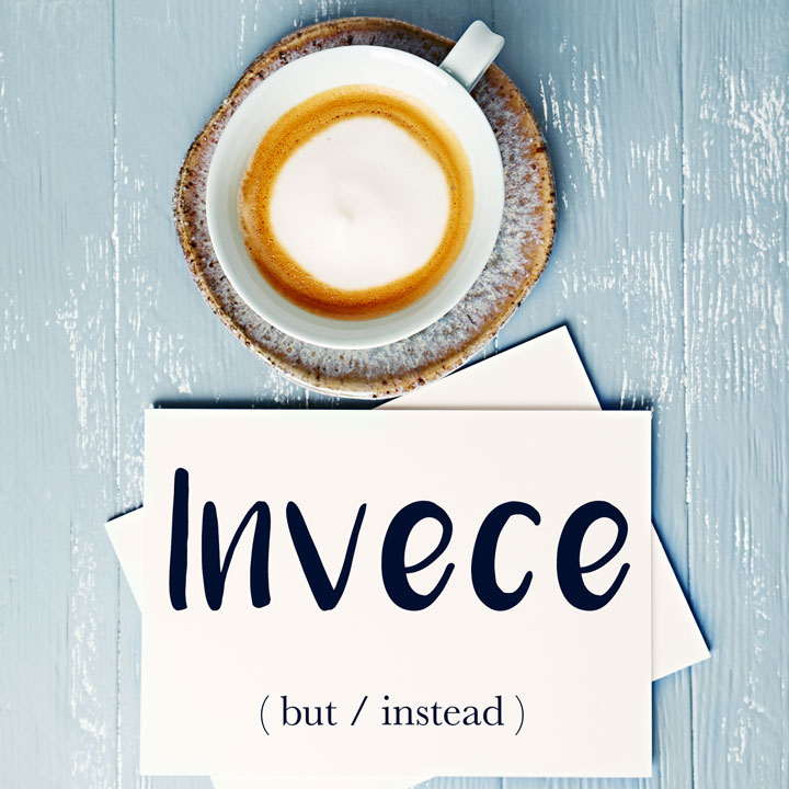Italian Word of the Day: Invece (but / instead)