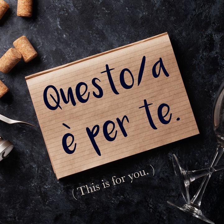 Italian Phrase: Questo / Questa è per te. (This is for you.)