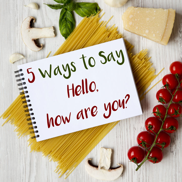 "5 Ways to Say ""Hello, how are you?"" in Italian"