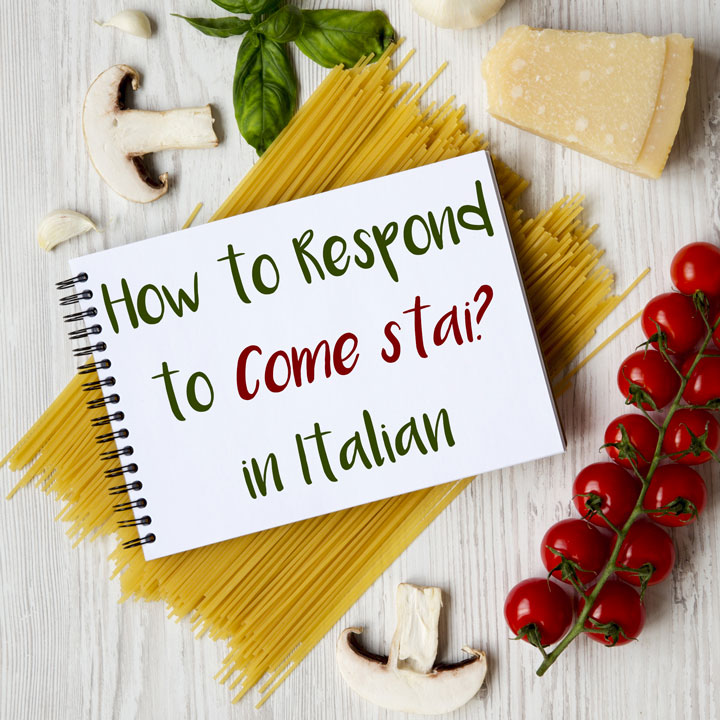 """How to Respond to """"How are you?"""" (""""Come stai?"""") in Italian"""